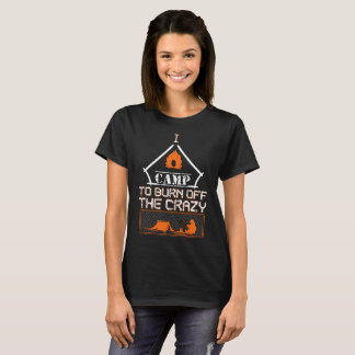 I camp To Burn Off The Crazy T-Shirt
