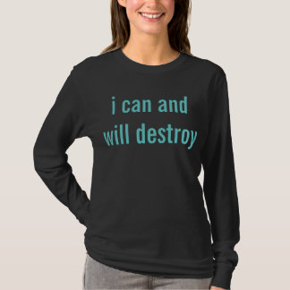 i can and will destroy T-Shirt