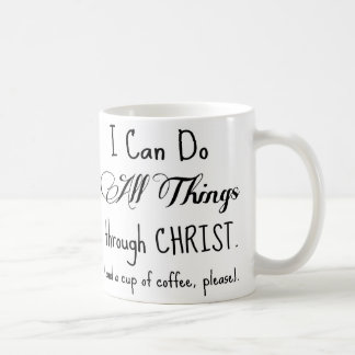 I Can Do All Things Through Christ & Coffee Coffee Mug
