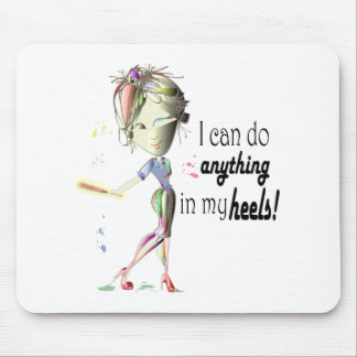 I can do anything in heels! Fun Stiletto Gifts Mouse Pad