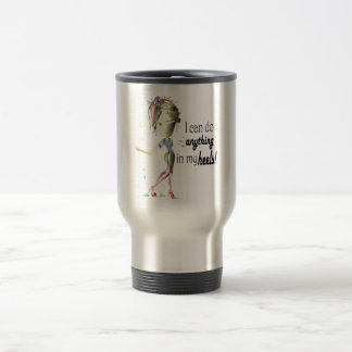 I can do anything in heels! Fun Stiletto Gifts Stainless Steel Travel Mug