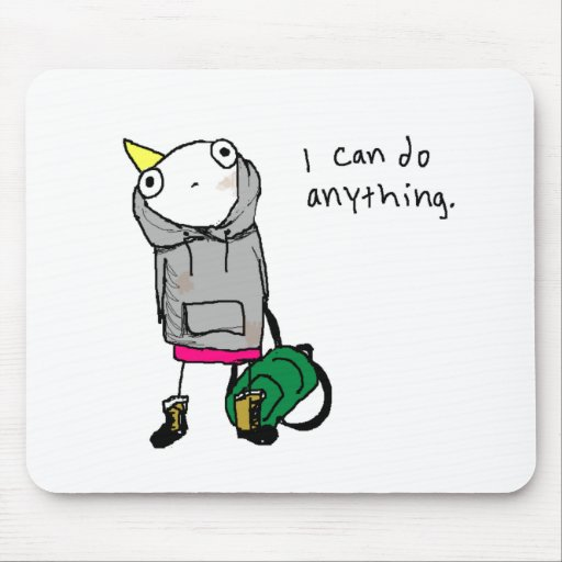 I can do anything. mousepads