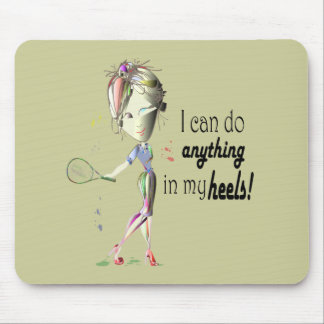 I can do tennis in stiletto shoes art mouse pad
