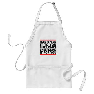 I Can Explain It For You But I Can't Understand It Standard Apron