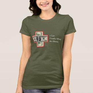 I CAN FINALLY AFFORD AN ILLNESS T-Shirt