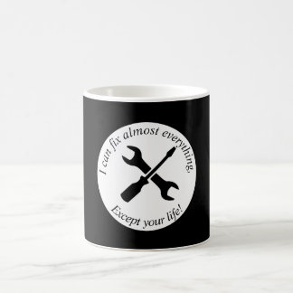 I can fix almost everything except your life! coffee mug