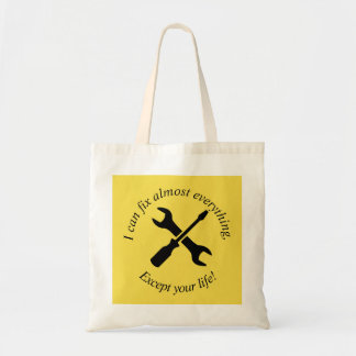 I can fix almost everything except your life! tote bag