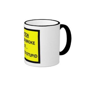 I can fix broke but I can't fix stupid Ringer Coffee Mug