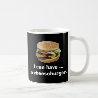 I can have a Cheeseburger Coffee Mug