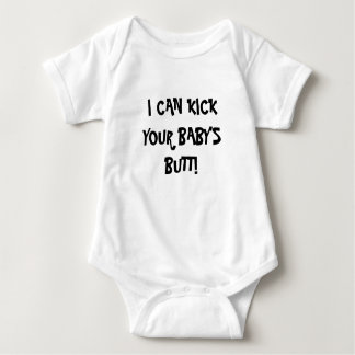I CAN KICK YOUR BABY'S BUTT! SHIRT