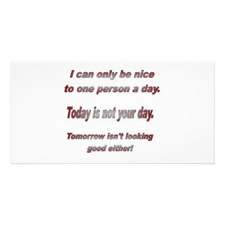 I can only be nice to one person a day photo card template