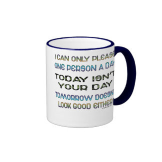 I Can Only Please One Person A Day Humour Ringer Mug