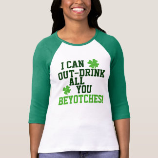 I Can Out Drink All of You Beyotches T-Shirt