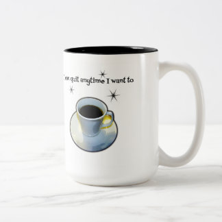 I Can Quit Anytime I Want To Coffee Mug