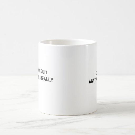 I can quit anytime....really, mug