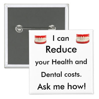 I can Reduce you health and dental costs. Ask me 15 Cm Square Badge