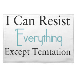 I Can Resist Everything Except Temptation Placemat