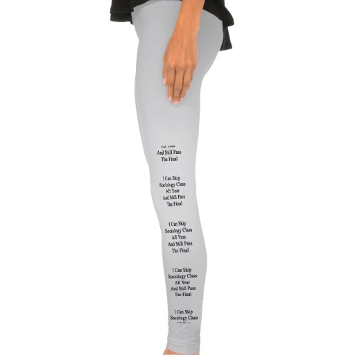 I Can Skip Sociology Class All Year And Still Pass Leggings