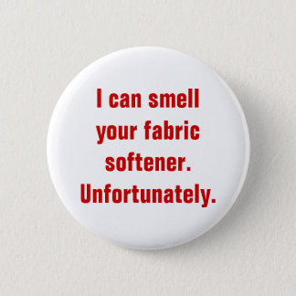 I can smell your fabric softener.Unfortunately. 6 Cm Round Badge
