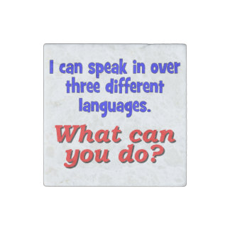 I can speak in over three different languages stone magnet