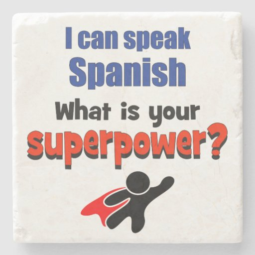 I can speak Spanish. What is your superpower? Stone Coaster