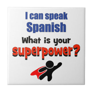 I can speak Spanish. What is your superpower? Tile