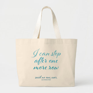 """I Can Stop After One More Row"" Jumbo Tote"