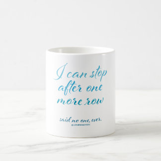 """I Can Stop After One More Row"" Mug"