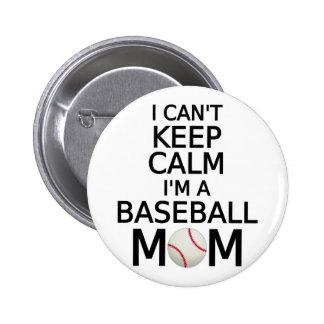 I can t keep calm I am a baseball mom Pinback Buttons