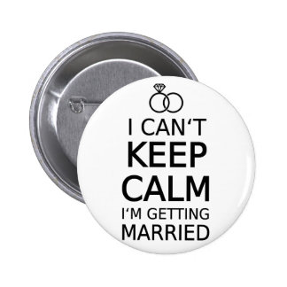 I can t keep calm I am getting married Pinback Button