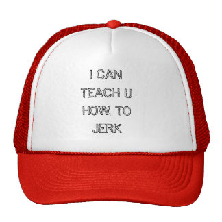 I CAN TEACH U HOW TO JERK TRUCKER HAT