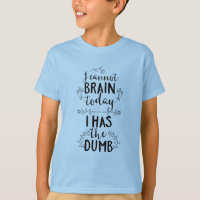 I Cannot Brain Today I Has the Dumb