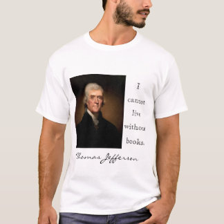 I cannot live without books. T-Shirt