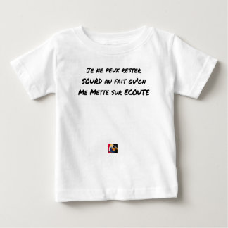 I CANNOT REMAIN DEAF WITH THE FACT THAT ONE PUTS BABY T-Shirt