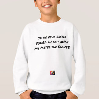 I CANNOT REMAIN DEAF WITH THE FACT THAT ONE PUTS SWEATSHIRT