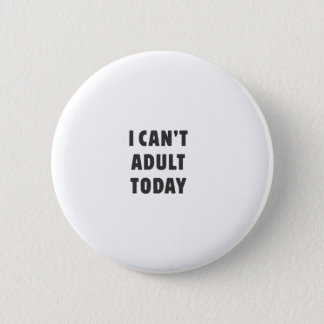 I can't Adult today 6 Cm Round Badge
