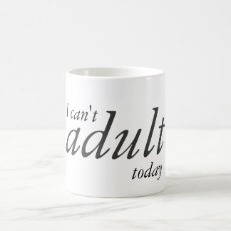 I can't adult today coffee mug