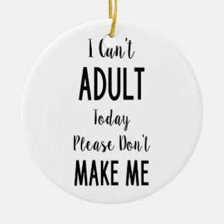 I Can't Adult Today - Funny Quote, Humour Ceramic Ornament