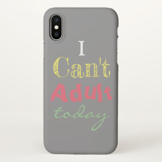 I Can't Adult today iPhone X case