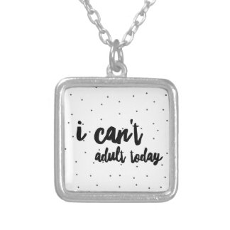 i can't adult today silver plated necklace