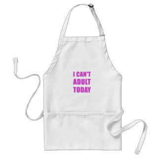 I Cant Adult Today Standard Apron