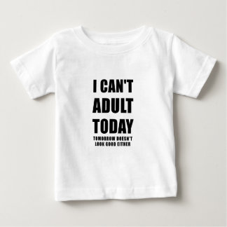 I Cant Adult Today Tomorrow Doesn't Look Good Baby T-Shirt