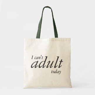 I can't adult today tote