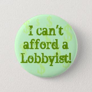 I can''t afford a Lobbyists! 6 Cm Round Badge