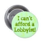 I can''t afford a Lobbyists! Pinback Buttons