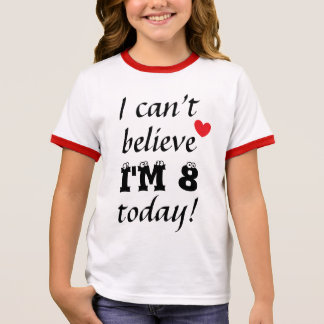 I can't believe I'M 8 today Cute 8th Birthday Ringer T-Shirt