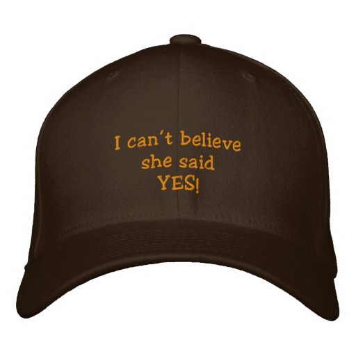 """I can't believe she said yes!"" Embroidered Baseball Cap"