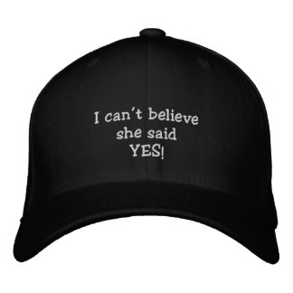 """""""I can't believe she said yes!"""" Embroidered Hats"""