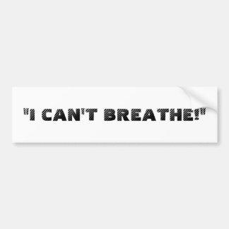 """I CAN'T BREATHE!"" BUMPER STICKER"