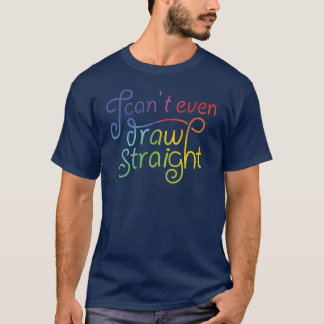 I can't even draw straight - gradient text ver 2 T-Shirt